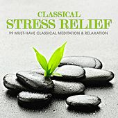 Classical Stress Relief: 99 Must-Have Classical Meditation & Relaxation de Various Artists