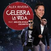 Celebra La Vida (Remix) [feat. Melvin Ayala & Oscarito] by Alex Rivera