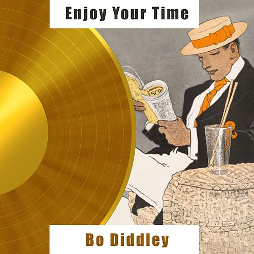 Enjoy Your Time by Bo Diddley