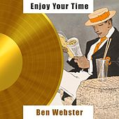 Enjoy Your Time von Ben Webster