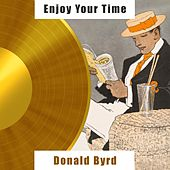 Enjoy Your Time by Donald Byrd