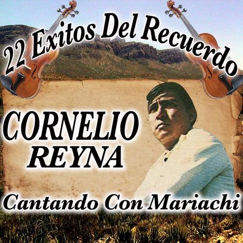 22 Exitos del Recuerdo Cantando Con Mariachi by Cornelio Reyna