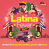Latina Fever 2017 : The Best of Reggaeton, Kizomba, Bachata and Salsa by Various Artists