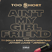 Ain't My Girlfriend (feat. Ty Dolla $ign, Jeremih & French Montana) von Too Short