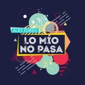 Lo Mio No Pasa de Alex Zurdo