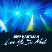 Love Ya so Much by Jeff Hartman