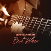But When by Jeff Hartman