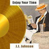 Enjoy Your Time by J.J. Johnson
