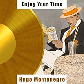 Enjoy Your Time by Hugo Montenegro