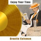 Enjoy Your Time von Ornette Coleman