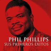 Phil Phillips Sus Primeros Éxitos by Various Artists