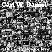 This Is a Place for Love by Carl W. Daniel