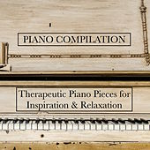 Peaceful Piano Compilation - Beautifully Therapeutic Piano Pieces for Inspiration and Relaxation by Various Artists