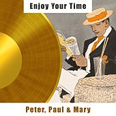 Enjoy Your Time de Peter, Paul and Mary