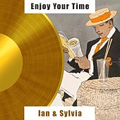 Enjoy Your Time by Ian and Sylvia