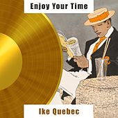 Enjoy Your Time by Ike Quebec