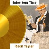 Enjoy Your Time von Cecil Taylor
