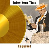 Enjoy Your Time by Esquivel