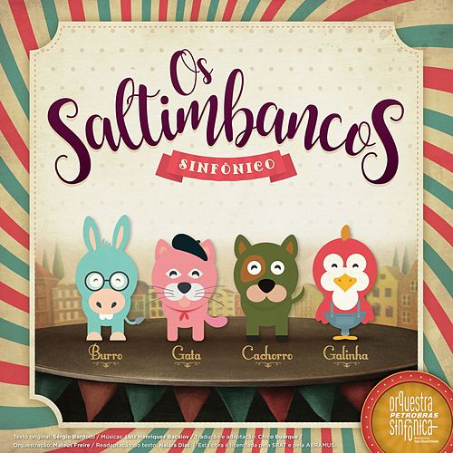 Os Saltimbancos Sinfônico by Orquestra Petrobras Sinfônica