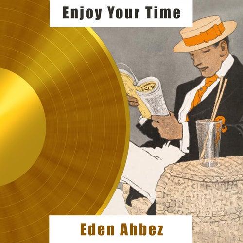Enjoy Your Time by Eden Ahbez