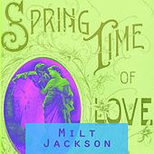 Spring Time Of Love by Milt Jackson