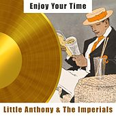 Enjoy Your Time by Little Anthony and the Imperials