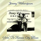 Goin' to Kansas City Blues (Remastered 2017) de Jimmy Witherspoon