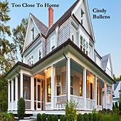 Too Close to Home by Cindy Bullens