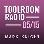 Toolroom Knights Radio - May 2015 by Various Artists