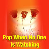 Pop When No One Is Watching by Various Artists