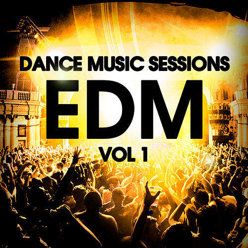 EDM Vol. 1 - Dance Music Sessions by Various Artists