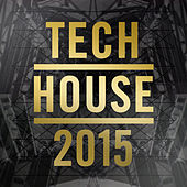 Tech House 2015 by Various Artists