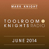 Toolroom Knights Radio - June 2014 (iTunes Bundle) by Various Artists