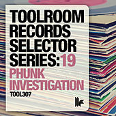 Toolroom Records Selector Series: 19 Phunk Investigation von Various Artists