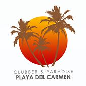 Clubber's Paradise: Playa Del Carmen (Finest Deep, Tech & Electronica Sounds) by Various Artists