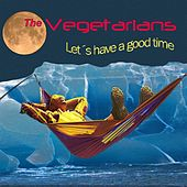 Let's Have a Good Time de The Vegetarians