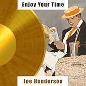 Enjoy Your Time by Joe Henderson