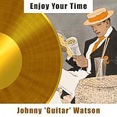 Enjoy Your Time von Johnny 'Guitar' Watson