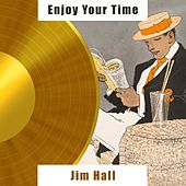 Enjoy Your Time by Jim Hall