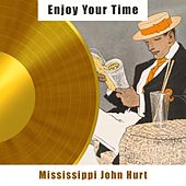 Enjoy Your Time by Mississippi John Hurt