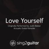 Love Yourself (Originally Performed by Justin Bieber) [Acoustic Guitar Karaoke] de Sing2Guitar