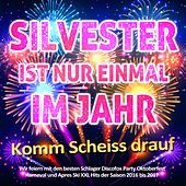 Silvester ist nur einmal im Jahr - Komm scheiss drauf (Wir feiern mit den besten Schlager Discofox Party Oktoberfest Karneval und Apres Ski XXl Hits der Saison 2016 bis 2017) von Various Artists