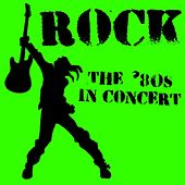 Rock: The '80s In Concert von Various Artists