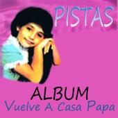 Vuelve a Casa Papa - Pistas by Pahola Marino