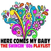 Here Comes My Baby: The Swingin' '60s Playlist by Various Artists