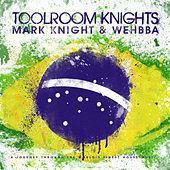 Toolroom Knights Brasil Mixed by Mark Knight & Wehbba by Various Artists