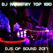 DJ Ministry Top 100 DJS of Sound 2017 by Various Artists