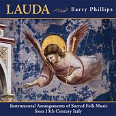 Lauda - Instrumental Arrangements of Sacred Folk Music from 13th Century Italy by Barry Phillips