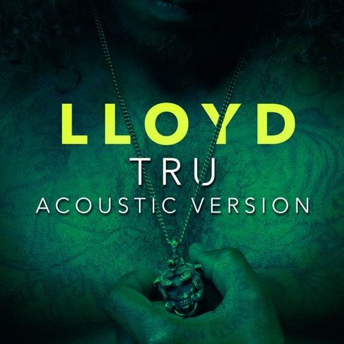 Tru (Acoustic Version) by Lloyd