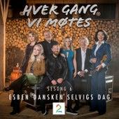 """Hver gang vi møtes (Sesong 6 / Esben """"Dansken"""" Selvigs dag) by Various Artists"""